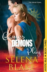 Games Demons Play (Mystic Isle, Book Three) ebook by Selena Blake,Chrissie Henderson (Editor)