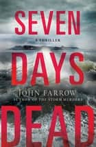 Seven Days Dead - A Thriller ebook by John Farrow