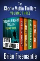 The Charlie Muffin Thrillers Volume Three - The Run Around, Comrade Charlie, Charlie's Apprentice, and Bomb Grade ebook by Brian Freemantle