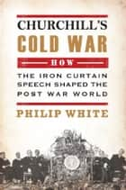 Churchill's Cold War ebook by Philip White