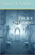 The Ice Wedding ebook by Nancy A. Collins