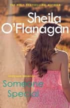 Someone Special - The #1 bestseller! Friendship, family and love will collide … ebook by Sheila O'Flanagan