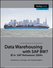 Data Warehousing with SAP BW7 BI in SAP Netweaver 2004s - Architecture, Concepts, and Implementation ebook by Christian Mehrwald,Sabine Morlock