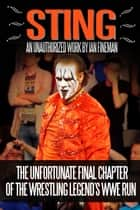 Sting: The Unfortunate Final Chapter of the Wrestling Legend's WWE Run ebook by Ian Fineman