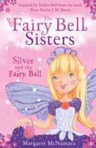 The Fairy Bell Sisters: Silver and the Fairy Ball ebook by Margaret McNamara