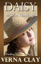 Missouri Challenge: Daisy (Finding Home Series #3) ebook by Verna Clay