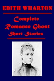 Complete Romance Ghost & Short Stories ebook by Edith Wharton