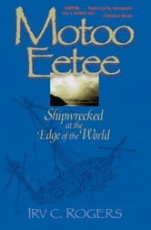 Motoo Eetee: Shipwrecked at the Edge of the World ebook by Rogers, Irv C.
