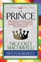 The Prince (Condensed Classics) - History's Greatest Guide to Attaining and Keeping Power'Äï Now In a Special Condensation ebook by Mitch Horowitz, Niccolò Machiavelli