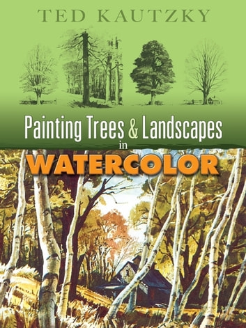 Painting Trees and Landscapes in Watercolor ebook by Ted Kautzky
