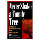 NEVER SHAKE A FAMILY TREE - And Other Heart-Stopping Tales of Murder in New England ebook by Martin Greenberg,Billie Mosiman