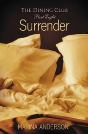 Surrender - The Dining Club: Part Eight ebook by Marina Anderson