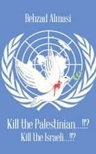 Kill the Palestinian…!!? ebook by Behzad Almasi