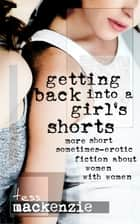 Getting Back Into a Girl's Shorts: More Short Sometimes-Erotic Fiction about Women With Women ebook by Tess Mackenzie