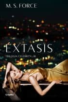 Éxtasis (Celebrity 3) eBook by M. S. Force