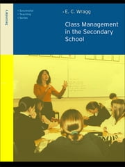 Class Management in the Secondary School ebook by Prof E C Wragg