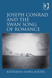 Joseph Conrad and the Swan Song of Romance ebook by Dr Katherine Isobel Baxter