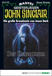 John Sinclair - Folge 1046 - Der Hexenturm ebook by Jason Dark