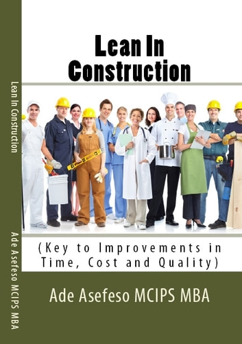 Lean In Construction - Key to Improvements in Time, Cost and Quality ebook by Ade Asefeso MCIPS MBA