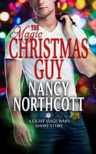 The Magic Christmas Guy - The Light Mage Wars ebook by Nancy Northcott