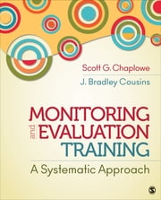 Monitoring and Evaluation Training - A Systematic Approach ebook by Scott G. (Graham) Chaplowe,Dr. J. (John) Bradley Cousins