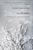 Smilla's Sense of Snow - A Novel ebook by Peter Høeg, Tiina Nunnally