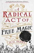 A Radical Act of Free Magic - The Shadow Histories, Book Two ebook by H. G. Parry