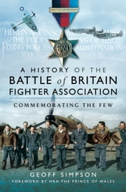 The History of the Battle of Britain Fighter Association - Commemorating the Few ebook by Geoff Simpson