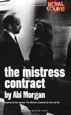 The Mistress Contract (Oberon Modern Plays) ebook by Abi Morgan,She and He