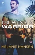 Trusting a Warrior ebook by Melanie Hansen