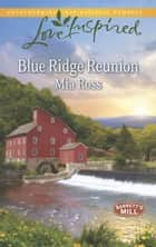 Blue Ridge Reunion (Mills & Boon Love Inspired) (Barrett's Mill, Book 1) eBook by Mia Ross