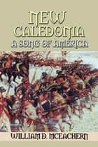 New Caledonia - A Song of America ebook by William D. McEachern