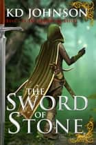 Sword of Stone ebook by KD Johnson