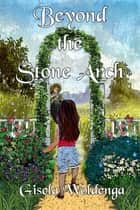 Beyond the Stone Arch eBook by Gisela Woldenga