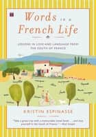 Words in a French Life ebook by Kristin Espinasse