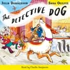 The Detective Dog - Book and CD Pack audiobook by Julia Donaldson