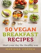 50 Vegan Breakfast Recipes ebook by Mariana Correa