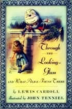 Through the Looking-Glass, and What Alice Found There ebook by Lewis Carroll