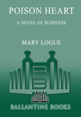 Poison Heart - A Novel of Suspense ebook by Mary Logue