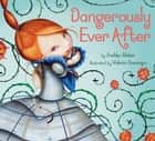 Dangerously Ever After ebook by Dashka Slater, Valeria Docampo