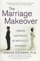 The Marriage Makeover ebook by Julia M. Lewis,Joshua Coleman, Ph D.
