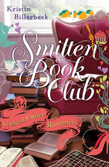 Shelved Under Romance - A Smitten Novella ebook by Kristin Billerbeck,Denise Hunter,Colleen Coble,Diann Hunt