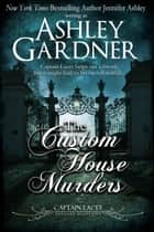 The Custom House Murders ebook by Ashley Gardner, Jennifer Ashley