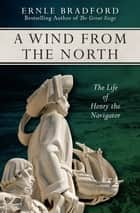 A Wind from the North - The Life of Henry the Navigator ebook by Ernle Bradford