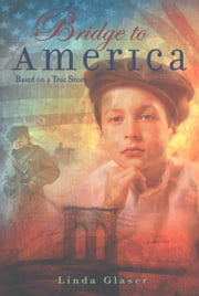 Bridge to America - Based on a True Story ebook by Linda Glaser