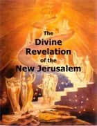 The Divine Revelation of the New Jerusalem ebook by Emanuel Swedenborg