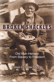 Broken Shackles - Old Man Henson From Slavery to Freedom ebook by Peter Meyler