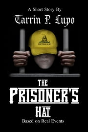 The Prisoner's Hat: Crime and Police Prison Drama ebook by Tarrin P. Lupo