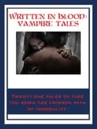 Written In Blood: Vampire Tales ebook by Bram Stoker, John William Polidori, Lord Byron,...