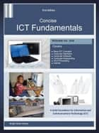 Concise ICT Fundamentals Volume One ebook by BRIGHT SIAW AFRIYIE